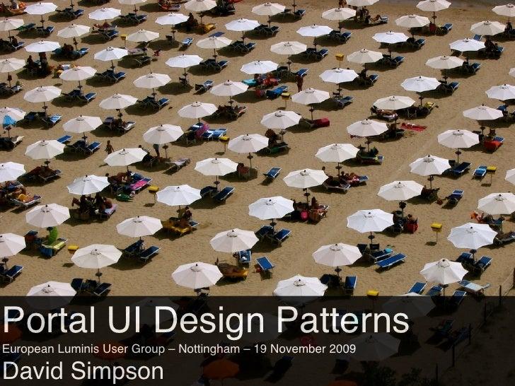 Portal UI Design Patterns David Simpson, Information Services, University of Nottingham European Luminis User Group – Nott...