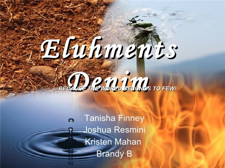 Eluhments Denim Tanisha Finney Joshua Resmini Kristen Mahan  Brandy B … BECAUSE THE WORLD BELONGS TO FEW 2