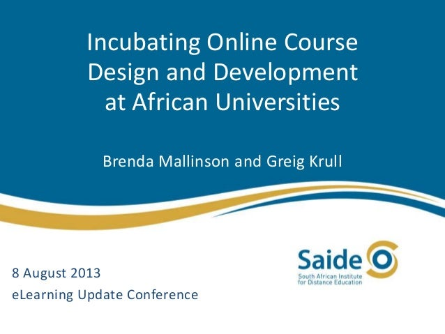 Incubating Online Course Design and Development at African Universities Brenda Mallinson and Greig Krull  8 August 2013 eL...