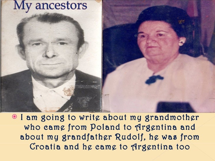 <ul><li>I am going to write about my grandmother who came from Poland to Argentina and about my grandfather Rudolf, he was...