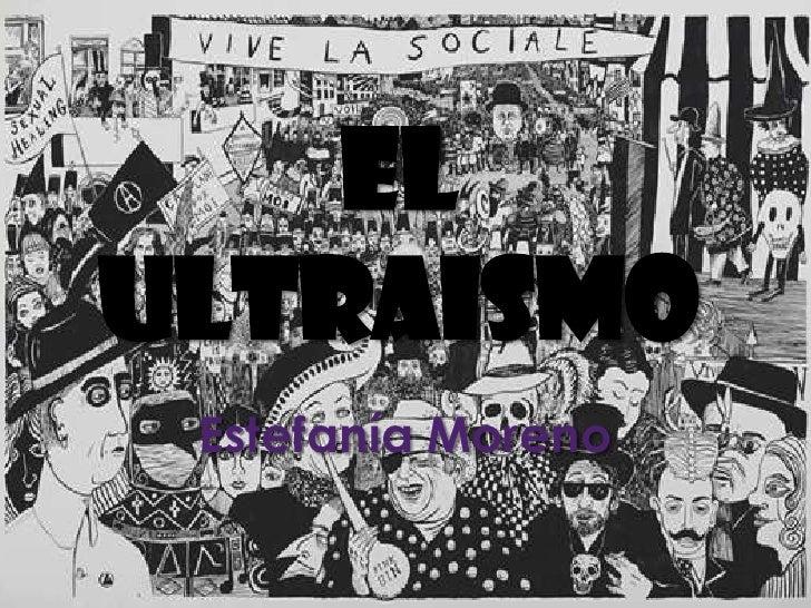EL ULTRAISMO<br />Estefanía Moreno<br />