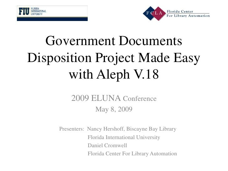 Government Documents Disposition Project Made Easy        with Aleph V.18           2009 ELUNA Conference                 ...