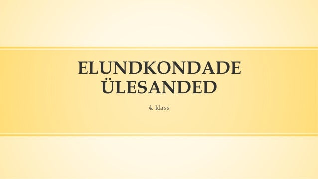 ELUNDKONDADE ÜLESANDED 4. klass