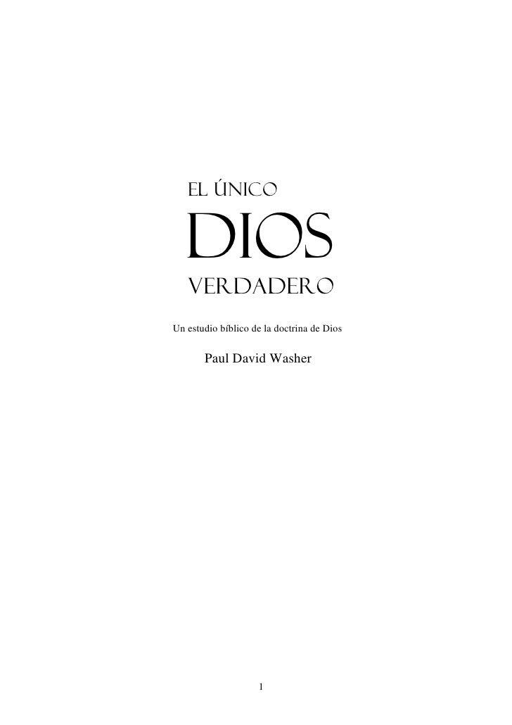 El ÚNICO      Dios    VERDADERO Un estudio bíblico de la doctrina de Dios         Paul David Washer                       ...