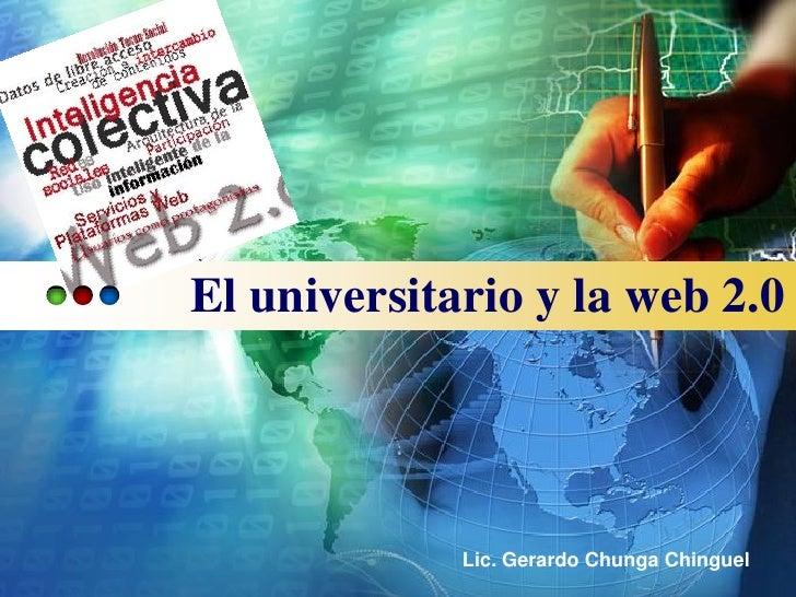 El universitario y la web 2.0                  Lic. Gerardo Chunga Chinguel