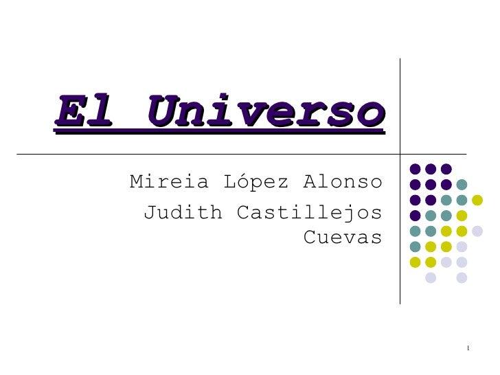 El Universo Mireia López Alonso Judith Castillejos Cuevas