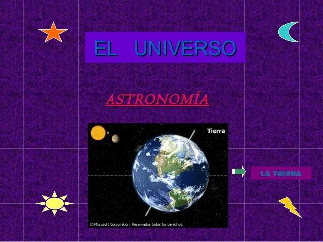 EL UNIVERSOEL UNIVERSO ASTRONOMÍAASTRONOMÍA LA TIERRA