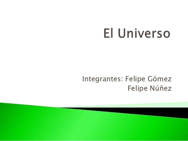 Integrantes: Felipe Gómez              Felipe Núñez