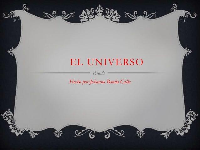 EL UNIVERSOHecho por:Johanna Banda Calla