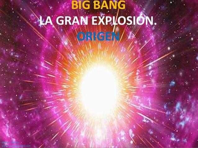 BIG BANG LA GRAN EXPLOSIÓN. ORIGEN  María S. García www.tumeaprendes.com
