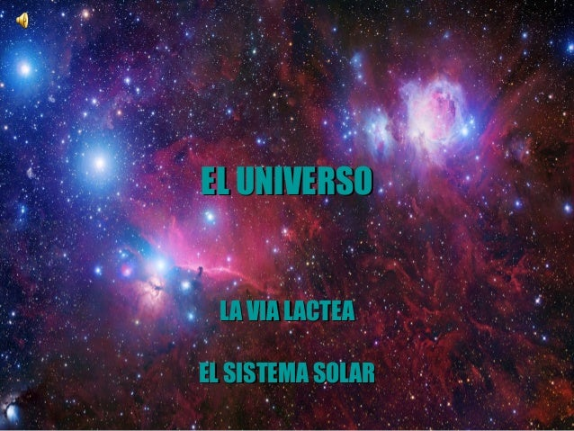 EL UNIVERSOEL UNIVERSO LA VIA LACTEALA VIA LACTEA EL SISTEMA SOLAREL SISTEMA SOLAR