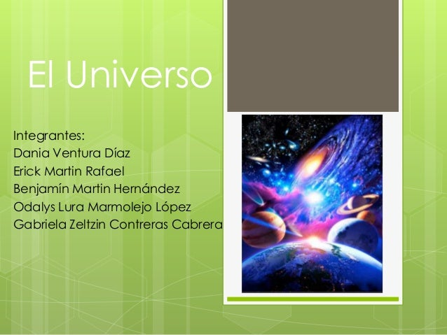El Universo Integrantes: Dania Ventura Díaz Erick Martin Rafael Benjamín Martin Hernández Odalys Lura Marmolejo López Gabr...