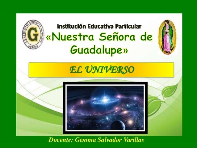 EL UNIVERSO Docente: Gemma Salvador Varillas