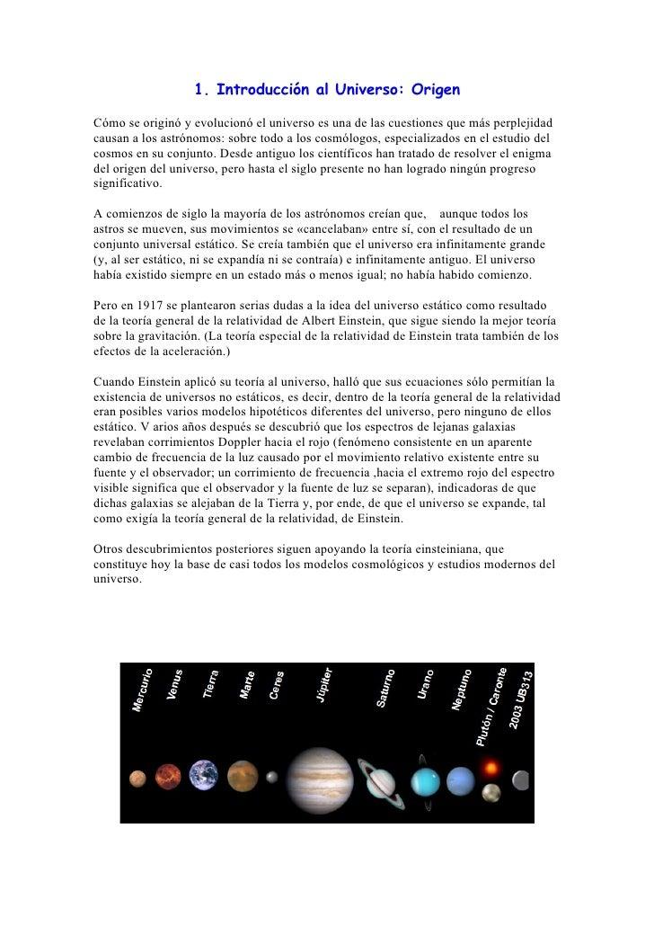 1. Introducción al Universo: Origen  Cómo se originó y evolucionó el universo es una de las cuestiones que más perplejidad...