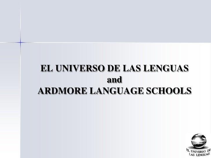 EL UNIVERSO DE LAS LENGUASand ARDMORE LANGUAGE SCHOOLS<br />