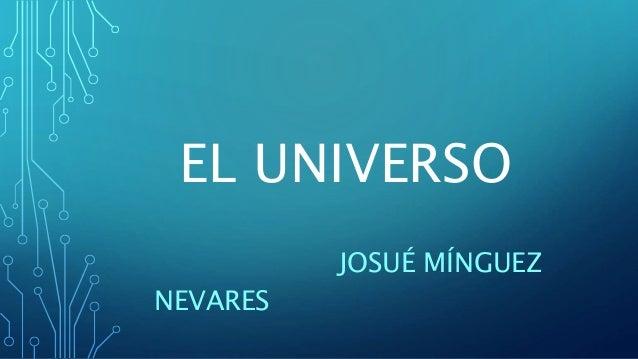EL UNIVERSO JOSUÉ MÍNGUEZ NEVARES