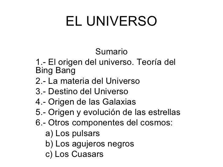 EL UNIVERSO                  Sumario 1.- El origen del universo. Teoría del Bing Bang 2.- La materia del Universo 3.- Dest...