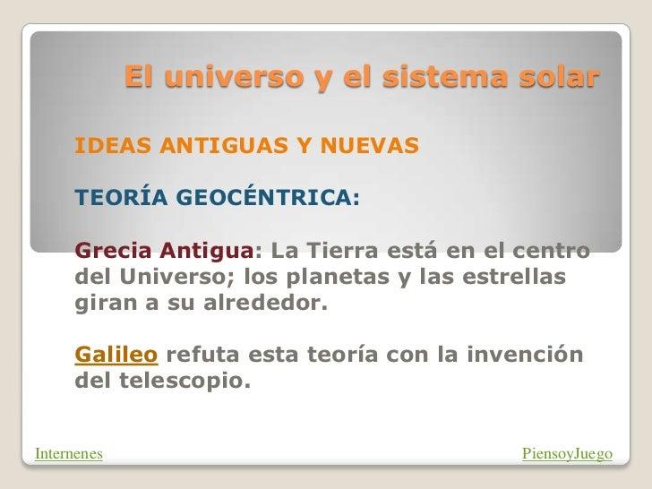 El universo y el sistema solar     IDEAS ANTIGUAS Y NUEVAS     TEORÍA GEOCÉNTRICA:     Grecia Antigua: La Tierra está en e...