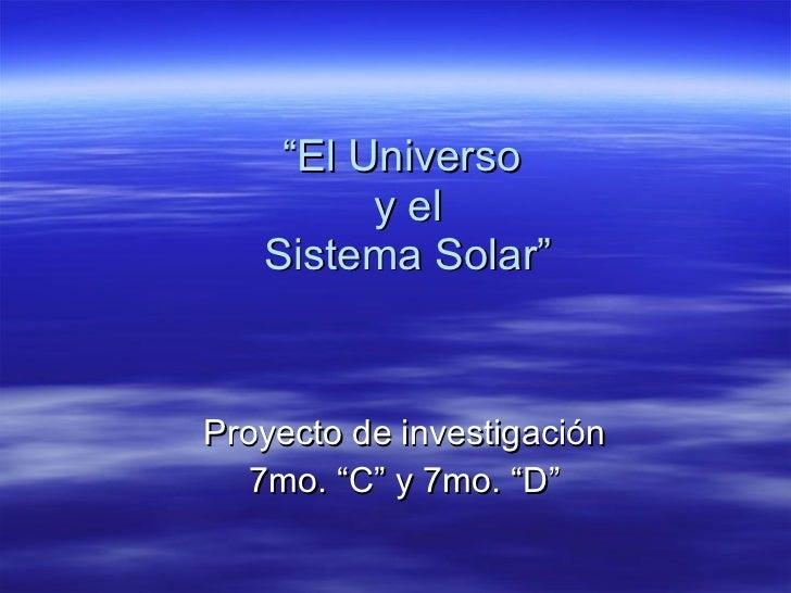 """"""" El Universo  y el Sistema Solar"""" Proyecto de investigación 7mo. """"C"""" y 7mo. """"D"""""""