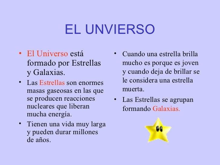 EL UNVIERSO <ul><li>El Universo  está formado por Estrellas y Galaxias. </li></ul><ul><li>Las  Estrellas  son enormes masa...