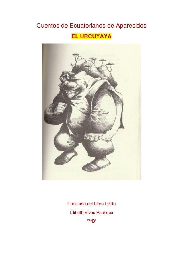 """Cuentos de Ecuatorianos de Aparecidos  EL URCUYAYA  Concurso del Libro Leído  Lilibeth Vivas Pacheco  """"7ºB"""""""