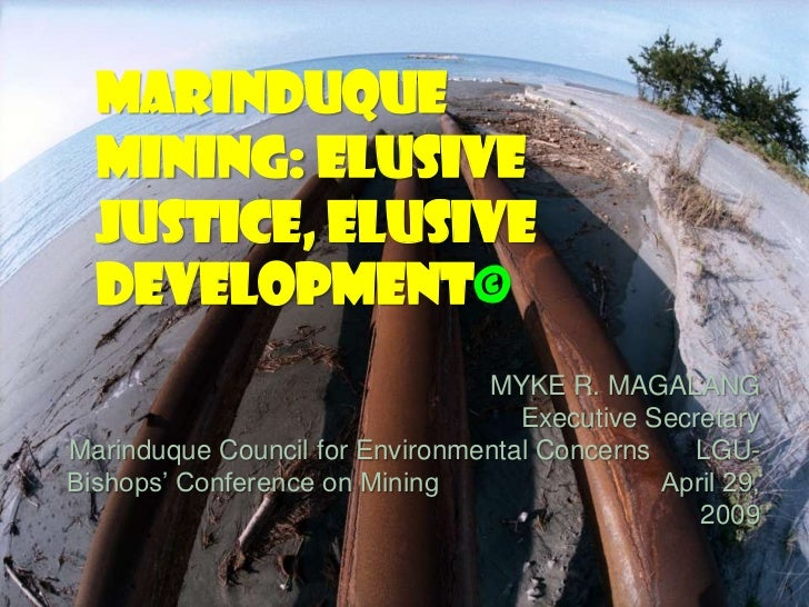 MARINDUQUE  MINING: ELUSIVE  JUSTICE, ELUSIVE  DEVELOPMENT©                                MYKE R. MAGALANG               ...