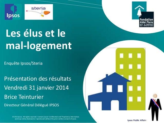Click to edit Master title style  Les élus et le mal-logement Enquête Ipsos/Steria  Présentation des résultats Vendredi 31...