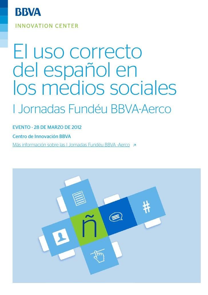 El uso correctodel español enlos medios socialesI Jornadas Fundéu BBVA-AercoEVENTO - 28 DE MARZO DE 2012Centro de Innovaci...