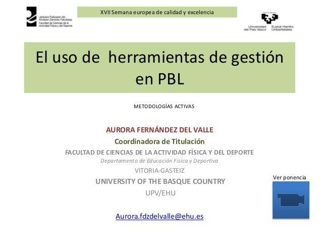 XVII Semana europea de calidad y excelenciaEl uso de herramientas de gestión             en PBL                         ME...