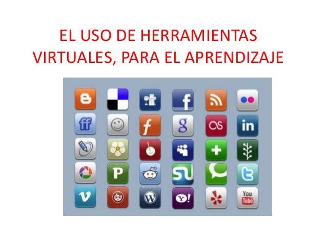 EL USO DE HERRAMIENTASVIRTUALES, PARA EL APRENDIZAJE
