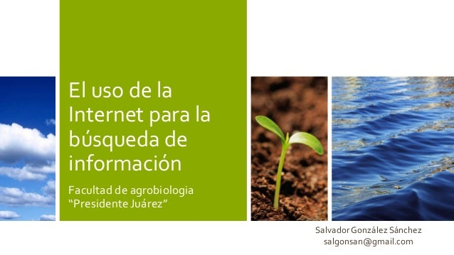 """El uso de la Internet para la búsqueda de información Facultad de agrobiologia """"Presidente Juárez"""" Salvador González Sánch..."""