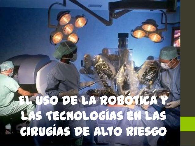 El uso de la Robótica y las Tecnologías en las Cirugías de Alto Riesgo