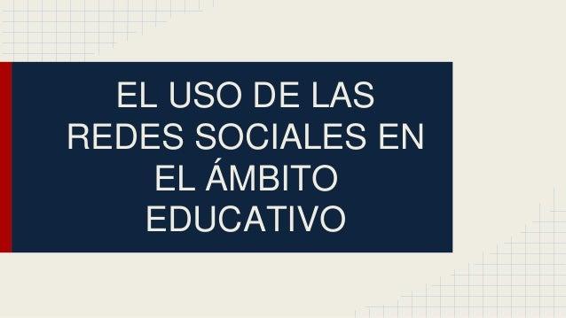 EL USO DE LAS REDES SOCIALES EN EL ÁMBITO EDUCATIVO