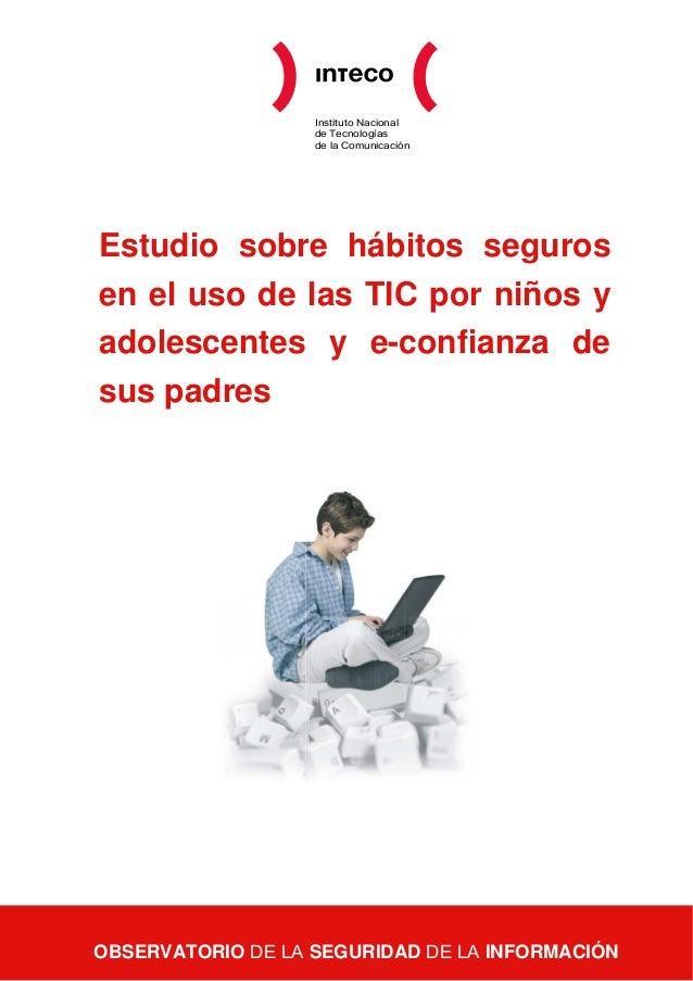 Instituto Nacionalde Tecnologíasde la ComunicaciónEstudio sobre hábitos segurosen el uso de las TIC por niños yadolescente...