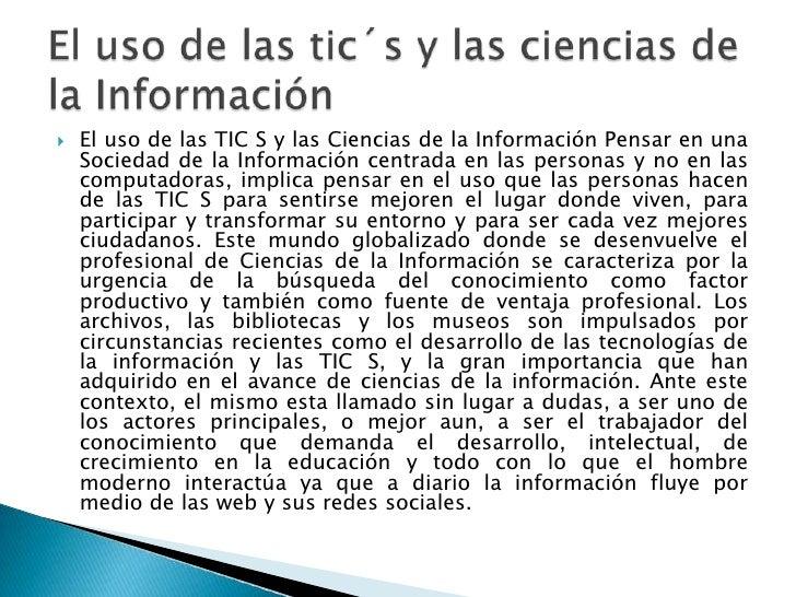    El uso de las TIC S y las Ciencias de la Información Pensar en una    Sociedad de la Información centrada en las perso...