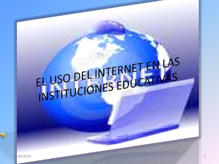 EL USO DEL INTERNET EN LAS INSTITUCIONES EDUCATIVAS<br />19/06/2010<br />1<br />