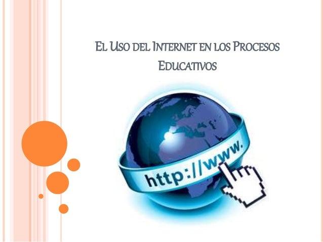 EL USO DEL INTERNET EN LOS PROCESOS EDUCATIVOS