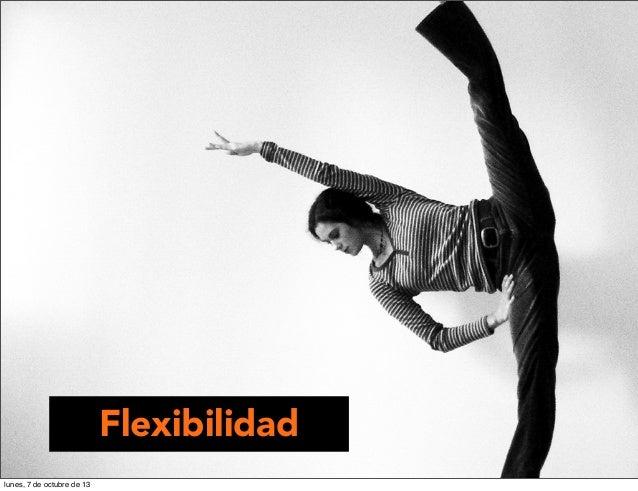 Flexibilidad lunes, 7 de octubre de 13
