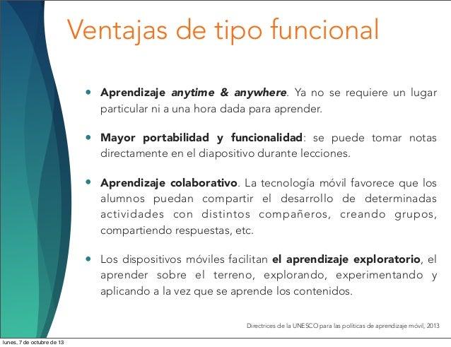 Ventajas de tipo funcional • Aprendizaje anytime & anywhere. Ya no se requiere un lugar particular ni a una hora dada para...