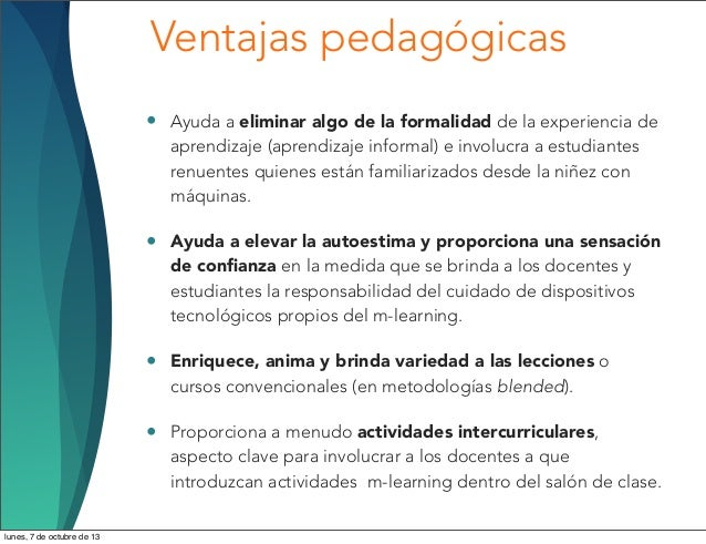 • Ayuda a eliminar algo de la formalidad de la experiencia de aprendizaje (aprendizaje informal) e involucra a estudiantes...