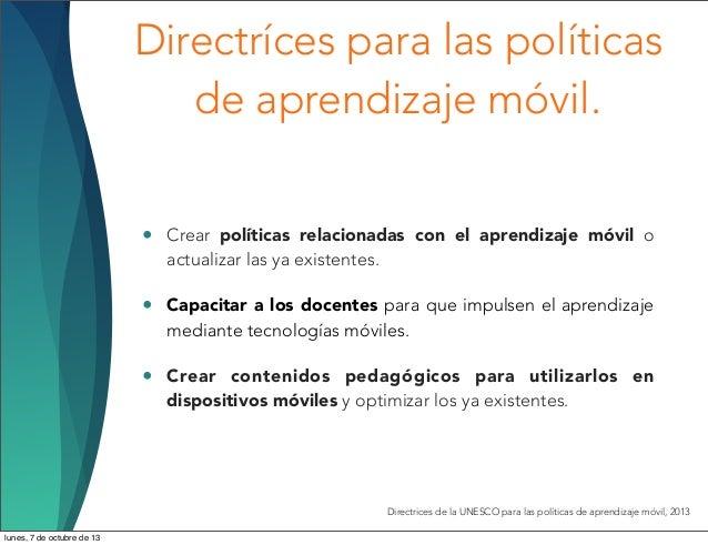 Directríces para las políticas de aprendizaje móvil. • Crear políticas relacionadas con el aprendizaje móvil o actualizar ...