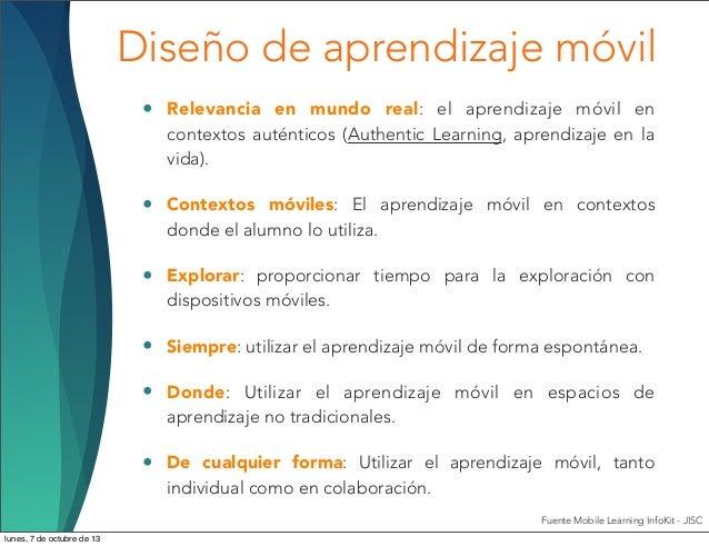 Diseño de aprendizaje móvil • Relevancia en mundo real: el aprendizaje móvil en contextos auténticos (Authentic Learning, ...