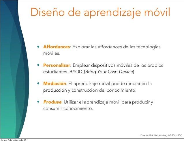 Diseño de aprendizaje móvil • Affordances: Explorar las affordances de las tecnologías móviles. • Personalizar: Emplear di...