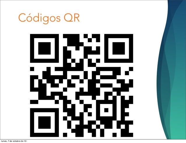 Códigos QR lunes, 7 de octubre de 13