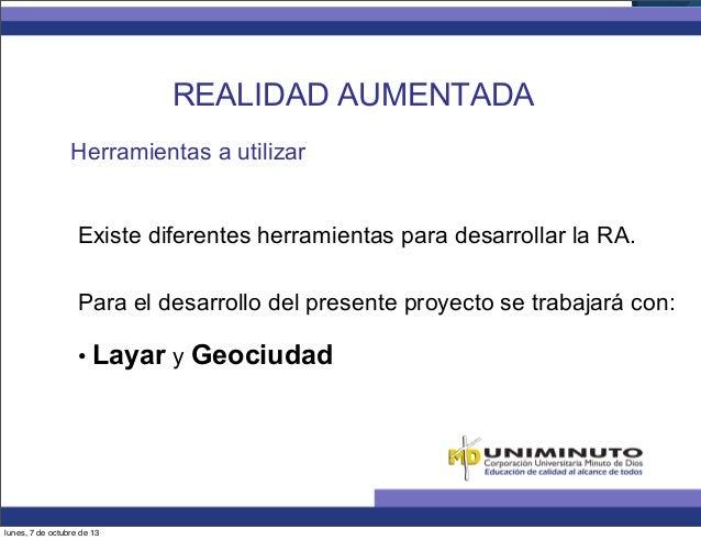 Herramientas a utilizar Existe diferentes herramientas para desarrollar la RA. Para el desarrollo del presente proyecto se...