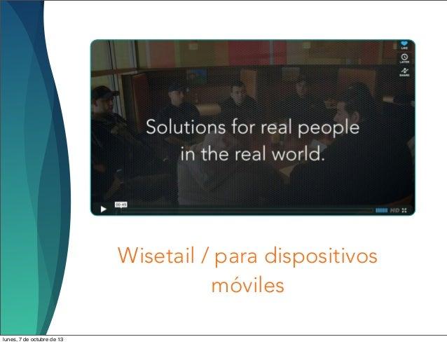 Wisetail / para dispositivos móviles lunes, 7 de octubre de 13