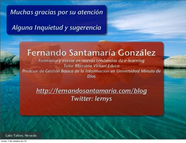 Fernando Santamaría González Formador y asesor en nuevas tendencias de e-learning Tutor Maestria Virtual Educa Profesor de...