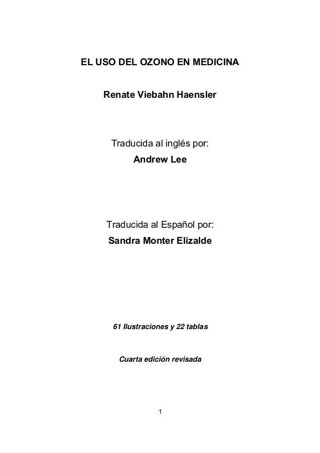 1 EL USO DEL OZONO EN MEDICINA Renate Viebahn Haensler Traducida al inglés por: Andrew Lee Traducida al Español por: Sandr...