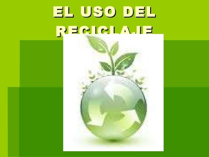 EL USO DEL RECICLAJE