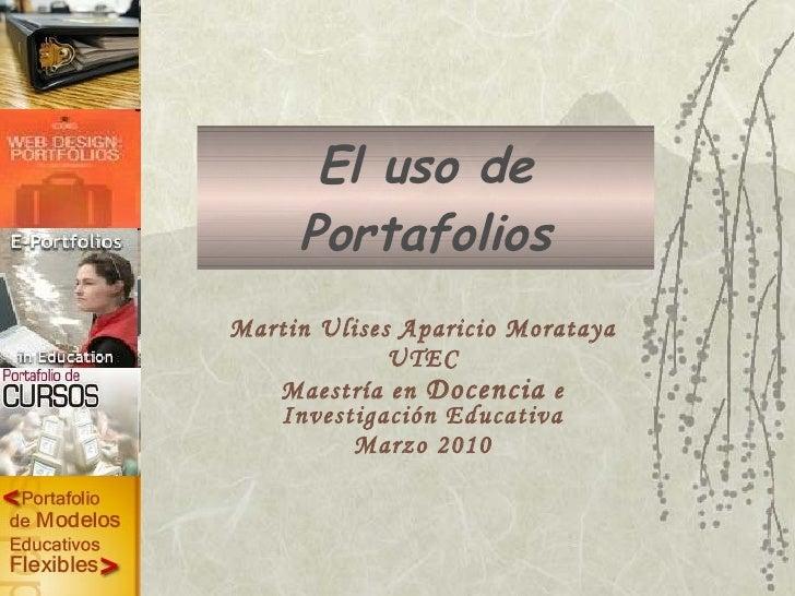 El uso de Portafolios Martin Ulises Aparicio Morataya UTEC Maestría en  Docencia  e Investigación Educativa Marzo 2010